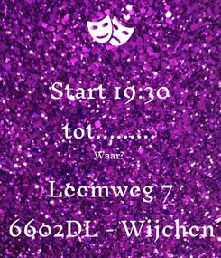 Poster: Start 19:30 tot......... Waar? Leemweg 7 6602DL - Wijchen