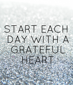 Poster: START EACH  DAY WITH A  GRATEFUL  HEART