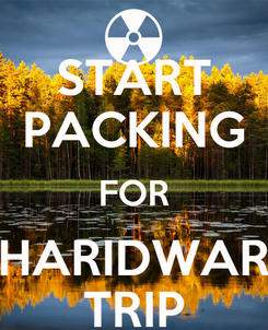Poster: START PACKING FOR HARIDWAR TRIP