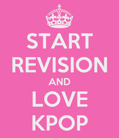 Poster: START REVISION AND LOVE KPOP
