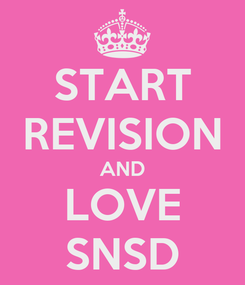 Poster: START REVISION AND LOVE SNSD