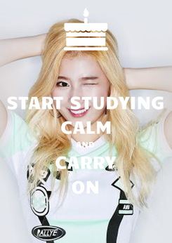Poster: START STUDYING CALM AND CARRY ON