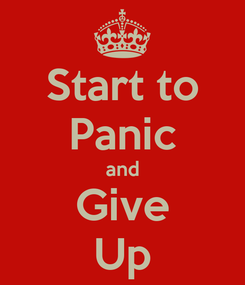Poster: Start to Panic and Give Up