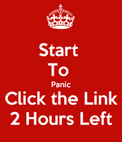 Poster: Start  To  Panic Click the Link 2 Hours Left