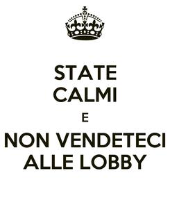 Poster: STATE CALMI E NON VENDETECI ALLE LOBBY