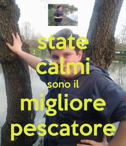 Poster: state calmi sono il migliore pescatore