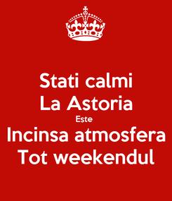 Poster: Stati calmi La Astoria Este  Incinsa atmosfera Tot weekendul