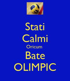 Poster: Stati Calmi Oricum  Bate OLIMPIC