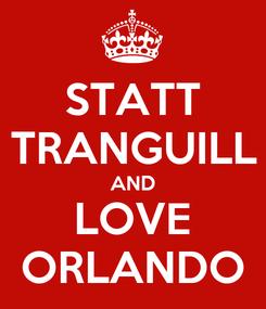 Poster: STATT TRANGUILL AND LOVE ORLANDO