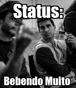 Poster: Status: Bebendo Muito