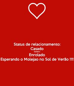 Poster: Status de relacionamento: Casado Solteiro Enrolado Esperando o Molejao no Sol de Verão !!!!