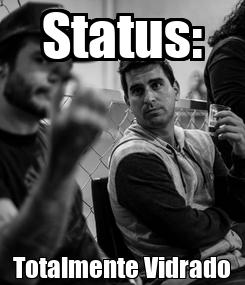 Poster: Status: Totalmente Vidrado