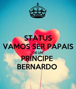 Poster: STATUS VAMOS SER PAPAIS DE UM PRÍNCIPE  BERNARDO