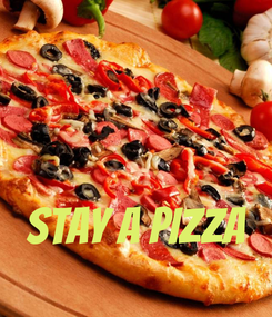 Poster:    STAY A PIZZA