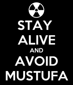 Poster: STAY  ALIVE AND AVOID MUSTUFA