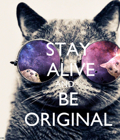 Poster:    STAY     ALIVE     AND    BE    ORIGINAL