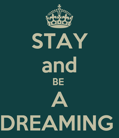 Poster: STAY and BE  A DREAMING