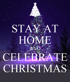 Poster: STAY AT HOME AND CELEBRATE CHRISTMAS