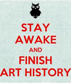 Poster: STAY AWAKE AND FINISH ART HISTORY