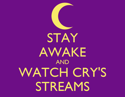 Poster: STAY AWAKE AND WATCH CRY'S STREAMS