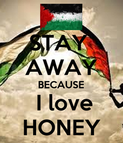 Poster: STAY  AWAY BECAUSE  I love HONEY