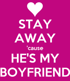 Poster: STAY AWAY 'cause HE'S MY BOYFRIEND