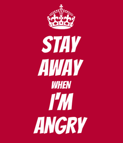 Poster: STAY AWAY WHEN I'M ANGRY
