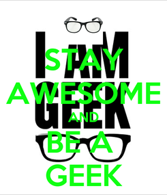 Poster: STAY AWESOME AND BE A  GEEK