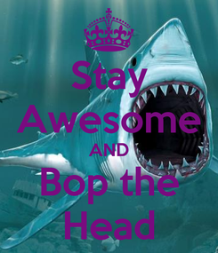 Poster: Stay Awesome AND Bop the Head