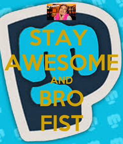 Poster: STAY  AWESOME AND BRO FIST