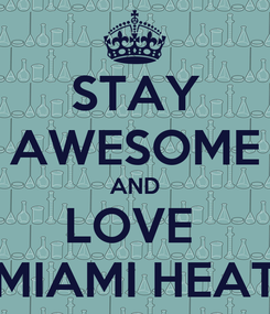 Poster: STAY AWESOME AND LOVE  MIAMI HEAT