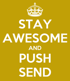 Poster: STAY AWESOME AND PUSH SEND