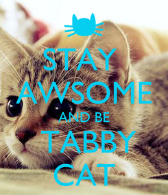 Poster: STAY  AWSOME AND BE  TABBY CAT