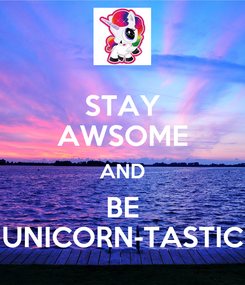 Poster: STAY AWSOME AND BE UNICORN-TASTIC