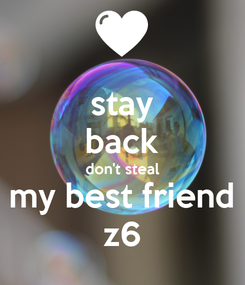 Poster: stay back don't steal my best friend z6