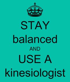 Poster: STAY balanced AND USE A kinesiologist