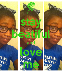 Poster: stay beatiful and love me