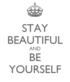 Poster: STAY BEAUTIFUL AND BE YOURSELF