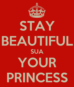 Poster: STAY BEAUTIFUL SUA YOUR PRINCESS