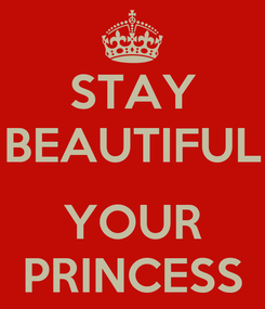 Poster: STAY BEAUTIFUL  YOUR PRINCESS