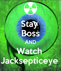 Poster: Stay  Boss AND Watch  Jacksepticeye