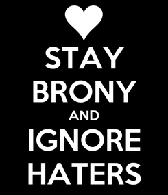 Poster: STAY BRONY AND IGNORE HATERS