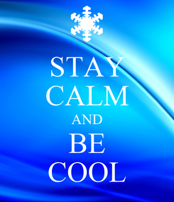 Poster: STAY CALM AND BE COOL