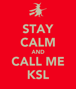 Poster: STAY CALM AND CALL ME KSL