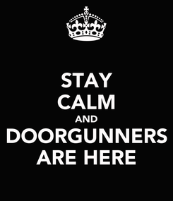 Poster: STAY CALM AND DOORGUNNERS ARE HERE