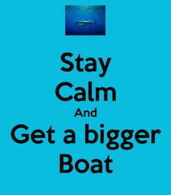 Poster: Stay Calm And Get a bigger Boat