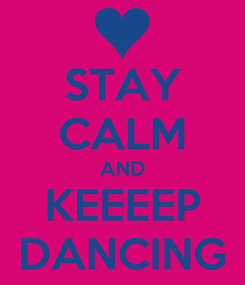 Poster: STAY CALM AND KEEEEP DANCING