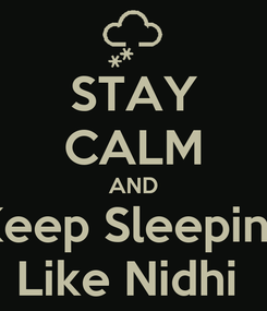 Poster: STAY CALM AND Keep Sleeping Like Nidhi