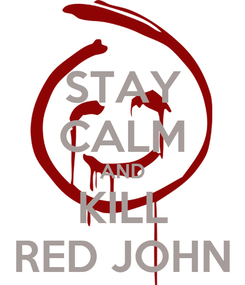 Poster: STAY CALM AND KILL RED JOHN
