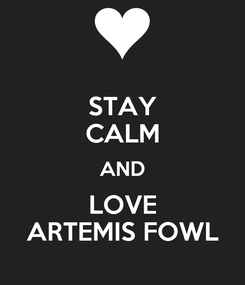 Poster: STAY CALM AND LOVE ARTEMIS FOWL